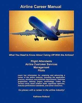 Airline Career Manual: What You Need to Know about Taking Off with the Airlines!  by  Kathleen Reiland