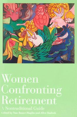 Women Confronting Retirement: A Nontraditional Guide  by  Nan Bauer-Maglin