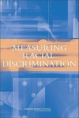 Measuring Racial Discrimination  by  Panel on Methods for Assessing Discrimin