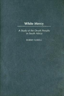 White Mercy: A Study of the Death Penalty in South Africa Robert Turrell