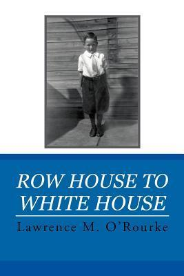 Row House to White House  by  Lawrence M. ORourke