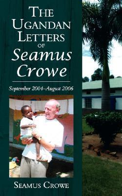 The Ugandan Letters of Seamus Crowe Seamus Crowe