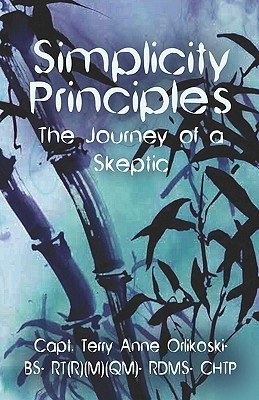 Simplicity Principles: The Journey of a Skeptic Terry Anne Orlikoski