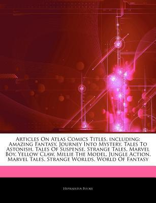 Atlas Comics Titles, including: Amazing Fantasy, Journey Into Mystery, Tales To Astonish, Tales Of Suspense, Strange Tales, Marvel Boy, Yellow Claw, Millie The Model, Jungle Action, Marvel Tales, Strange Worlds, World Of Fantasy Hephaestus Books