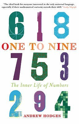One To Nine: The Inner Life Of Numbers Andrew Hodges
