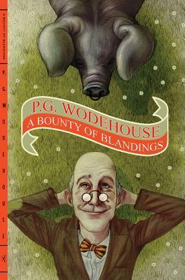 A Bounty of Blandings: Summer Lightning / Heavy Weather / Blandings Castle  by  P.G. Wodehouse