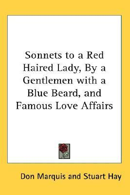 Sonnets to a Red Haired Lady, a Gentlemen with a Blue Beard, and Famous Love Affairs by Don Marquis