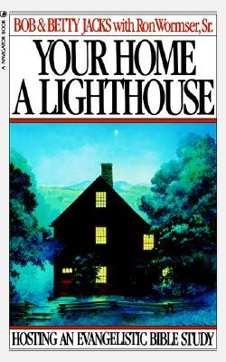 Your Home a Lighthouse: Hosting an Evangelistic Bible Study  by  Bob Jacks