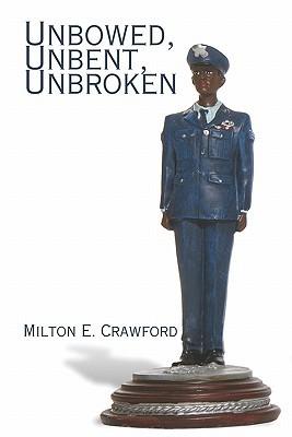 Unbowed, Unbent, Unbroken Milton E. Crawford