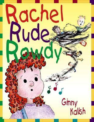Rachel Rude Rowdy  by  Ginny Kalish