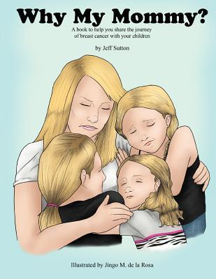 Why My Mommy?: Sharing the Journey of Our Mommys Breast Cancer  by  Jeff Sutton