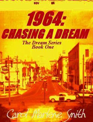 1964: Chasing A Dream (Dream Series, #1) Carol Marlene Smith