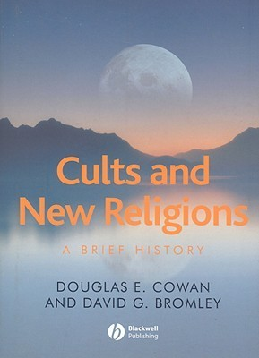 Cults And New Religions: A Brief History  by  Douglas E. Cowan