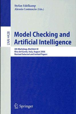 Model Checking and Artificial Intelligence: 4th Workshop, MoChArt IV Riva del Garda, Italy, August 29, 2006 Revised Selected and Invited Papers Stefan Edelkamp