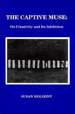 The Captive Muse: On Creativity and Its Inhibition  by  Susan Kolodny