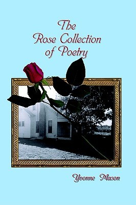 The Rose Collection of Poetry Yvonne Mason