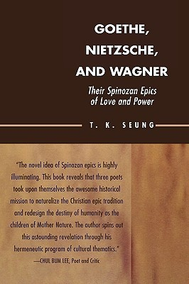 Goethe, Nietzsche, and Wagner: Their Spinozan Epics of Love and Power T.K. Seung