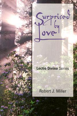 Surprised  by  Love: Lectio Divina, Cycle B by Robert J. Miller