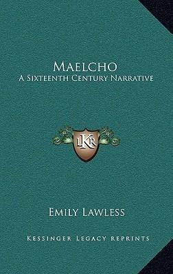 Maelcho: A Sixteenth Century Narrative Emily Lawless
