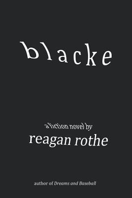 Blacke  by  Reagan Rothe