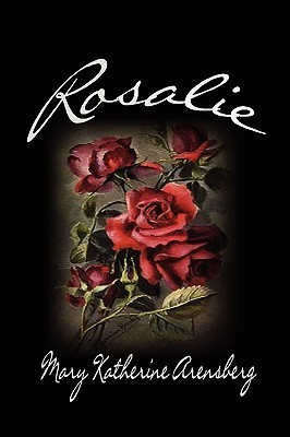 Rosalie  by  Mary Katherine Arensberg