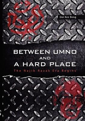 Between Umno and a Hard Place: The Najib Razak Era Begins Kee Beng Ooi
