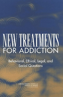 New Treatments for Addiction: Behavioral, Ethical, Legal, and Social Questions Henrick J. Harwood