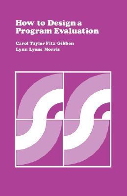 How to Design a Program Evaluation Volume 3 Carol T. Fitz-Gibbon