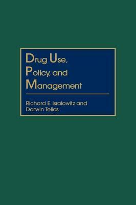 Drug Use, Policy, And Management  by  Richard E. Isralowitz