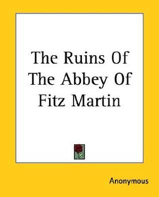 The Ruins of the Abbey of Fitz Martin Anonymous