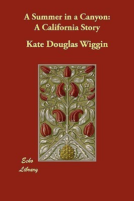 A Summer in a Canyon: A California Story  by  Kate Douglas Wiggin