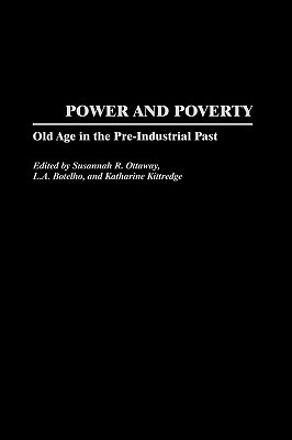 Power and Poverty: Old Age in the Pre-Industrial Past  by  Susannah R. Ottaway