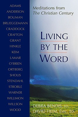 Living  by  the Word: Meditations from the Christian Century by Debra Bendis