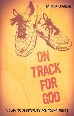 On Track for God: A Guide to Spirituality for Young Adults Patrick Coughlan