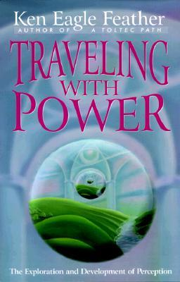 Traveling with Power: The Exploration and Development of Perception  by  Ken Eagle Feather