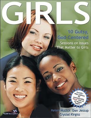 Girls: 10 Gutsy, God-Centered Sessions on Issues That Matter to Girls Helen Musick