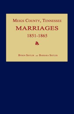 Meigs County, Tennessee, Marriages 1851-1865 Byron Sistler