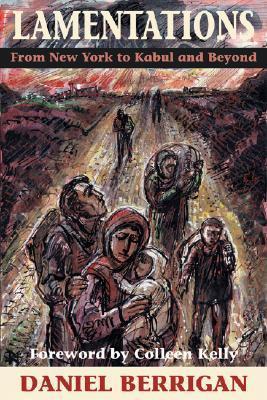 Lamentations: From New York to Kabul and Beyond Daniel Berrigan