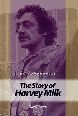 No Compromise: The Story of Harvey Milk David Aretha