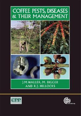 Coffee Pests, Diseases and Their Management  by  J.M. Waller