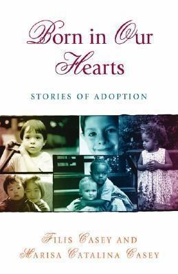 Born in Our Hearts: Stories of Adoption  by  Filis Casey