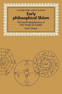 Early Philosophical Shiism: The Ismaili Neoplatonism of Abu YAQub Al-Sijistani Paul Ernest Walker