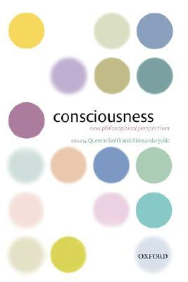 Consciousness: New Philosophical Essays  by  Quentin Smith