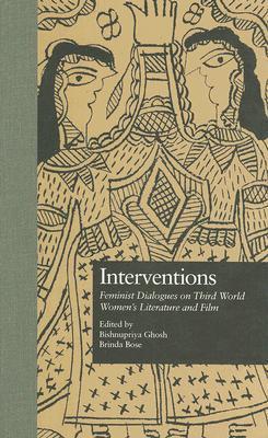 Interventions: Feminist Dialogues on Third World Womens Literature and Film Bishnupriya Ghosh