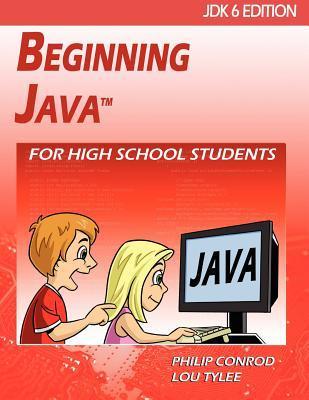 Beginning Java for High School Students - Jdk6 Edition Philip Conrod