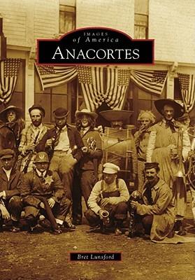Anacortes, Washington (Images of America Series) Brett Lunsford