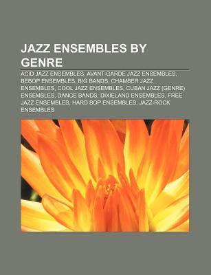 Jazz Ensembles  by  Genre: Acid Jazz Ensembles, Avant-Garde Jazz Ensembles, Bebop Ensembles, Big Bands, Chamber Jazz Ensembles by Source Wikipedia