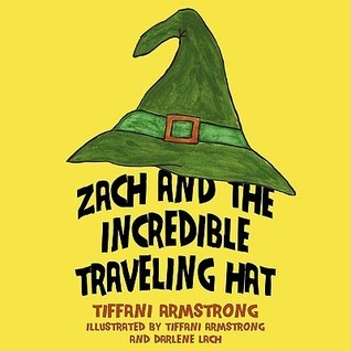 Zach and the Incredible Traveling Hat Tiffani Armstrong