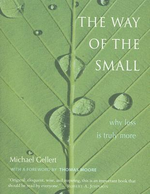 The Way of the Small: Why Less Is More  by  M. Gellert