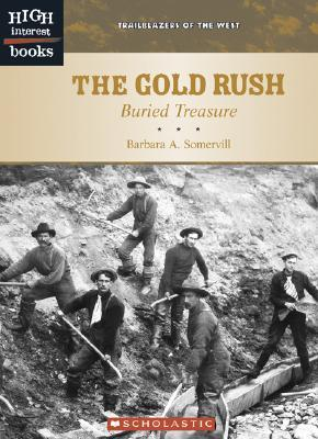 The Gold Rush: Buried Treasure Barbara A. Somervill